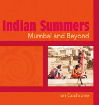 Indian Summers : Mumbai and Beyond – Warm recollections of an Indian sojourn.