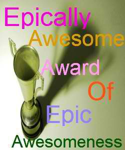 Epically Awesome Award of Epic Awesomeness 2013  – my blog's second award!